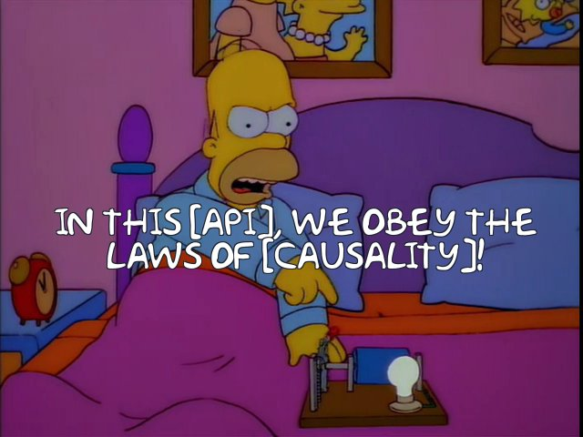 "Still image from The Simpsons, with Homer saying: ""In this API, we obey the laws of causality!"""